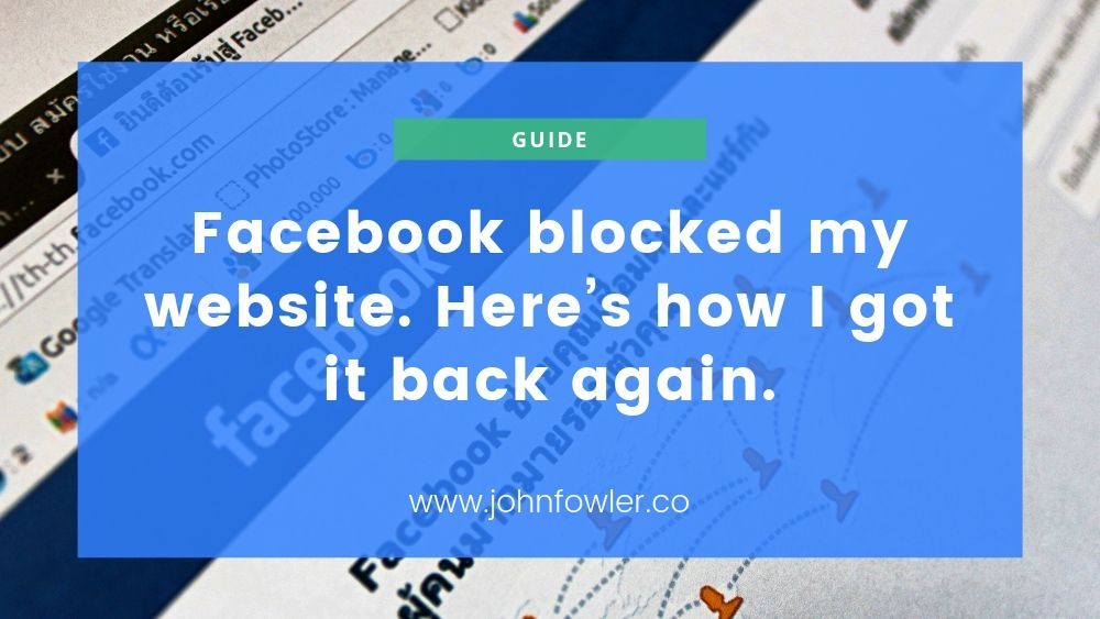 Facebook blocked my website. Here's how I got it back again.